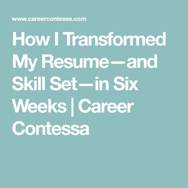 Skill Set Resume How I Transformed My Resume—And Skill Set—In Six Weeks  Career Advice