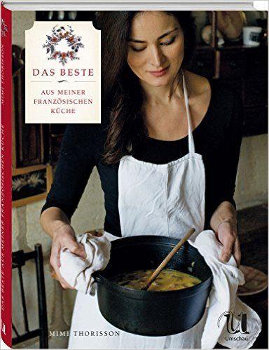 Das Beste Aus Meiner Franzosischen Kuche Amazon De Mimi Thorisson