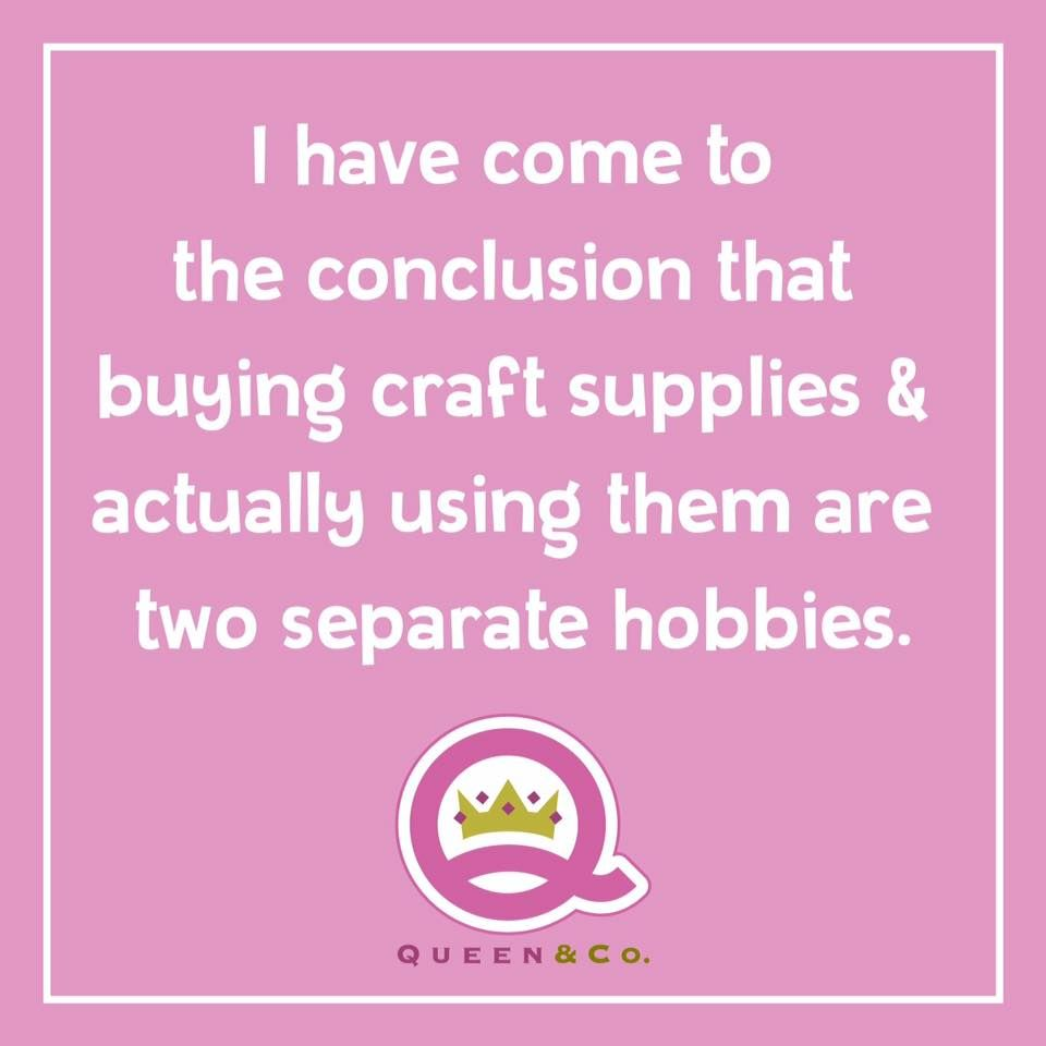 I Have Come To The Conclusion That Buying Craft Supplies Actually