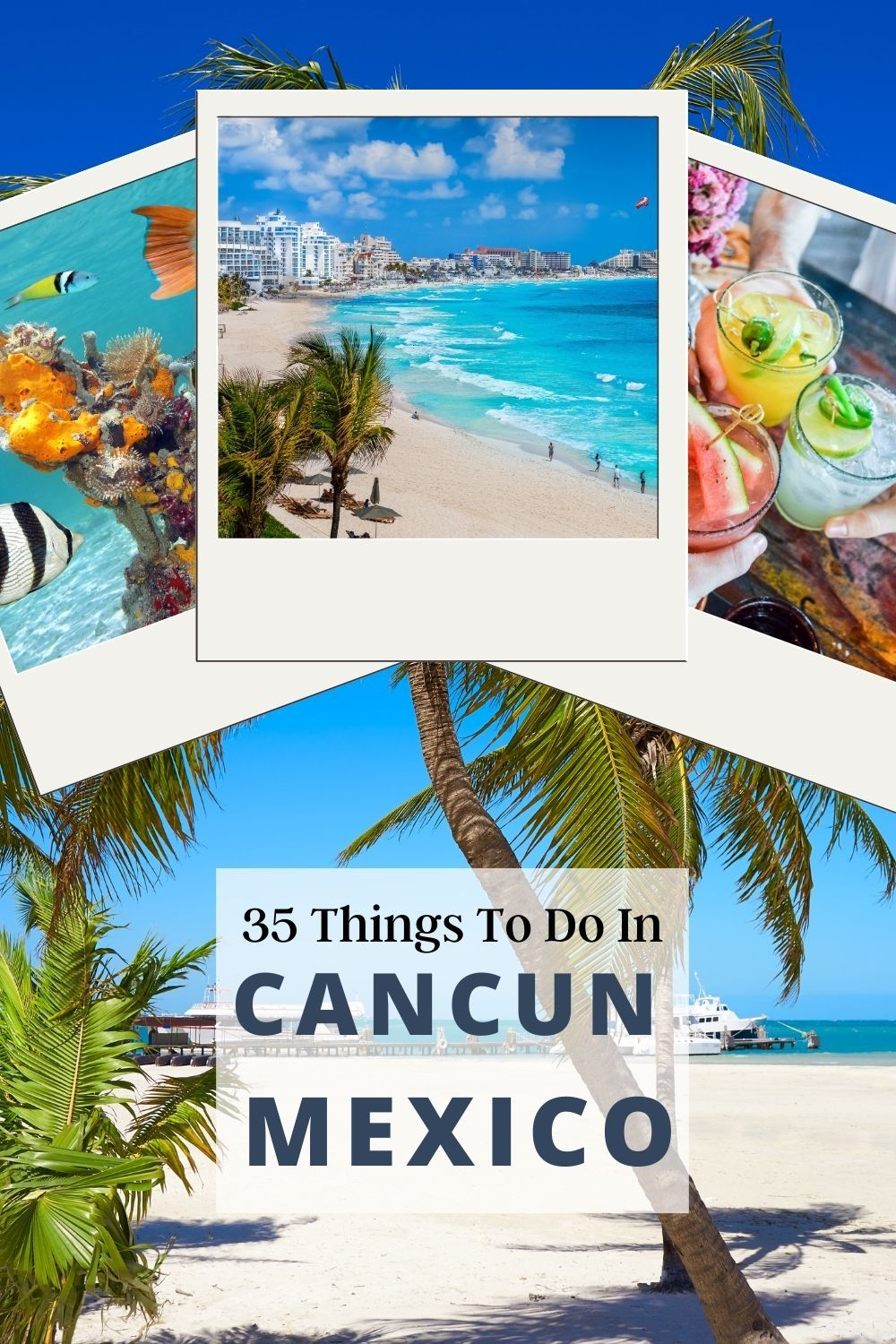 35 Things To Do In Cancun Mexico The Ultimate List Live Dream Discover In 2020 Tropical Travel Destinations Tropical Travel Mexico Travel Guides