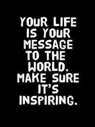 Tu vida es tu mensaje al mundo. Asegúrate que sea inspirador
