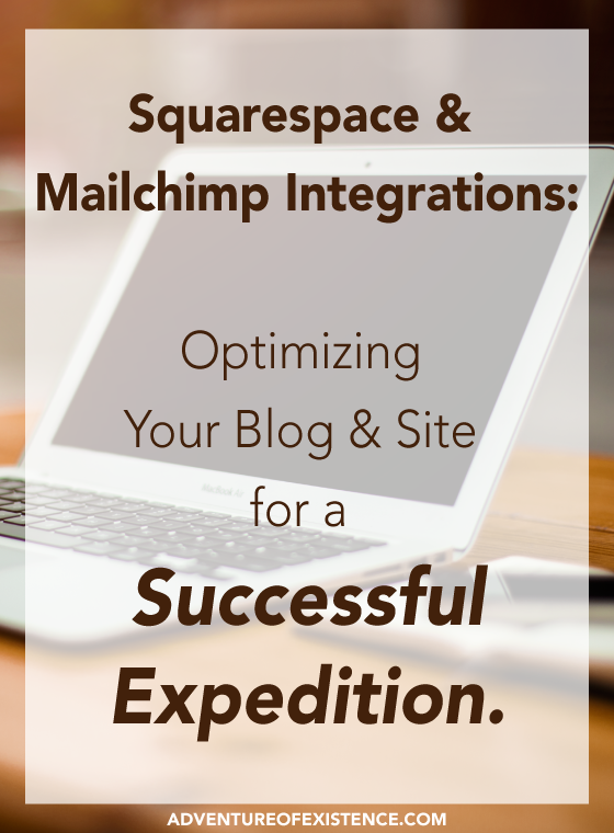 Squarespace and Mailchimp Integrations: Optimizing Your Blog & Site for a Successful Expedition. http://www.adventureofexistence.com/blog/squarespace-and-mailchimp-integrations-optimize-your-site
