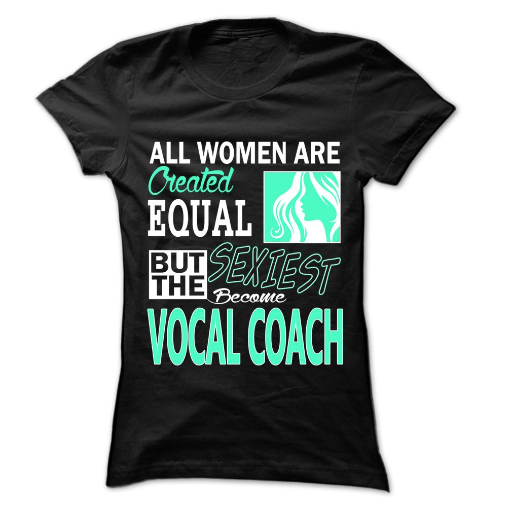 awesome  All Women ... Sexiest Become Vocal coach - 999 Cool Job Shirt   at Topdesigntshirt  Check more at http://topdesigntshirt.net/camping/guys-tshirt-sport-all-women-sexiest-become-vocal-coach-999-cool-job-shirt-at-topdesigntshirt.html