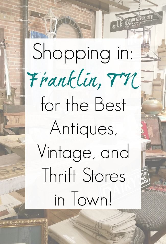 Franklin Tn Best Antiques Vintage Thrift Stores And Furniture Stores Thrifting