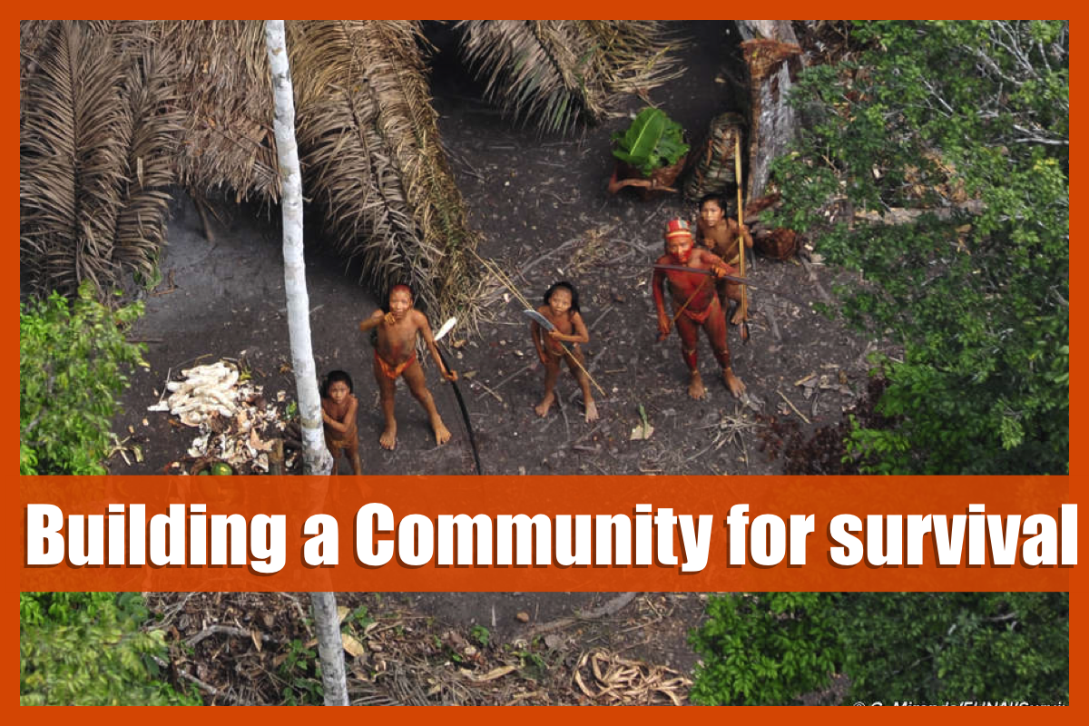 """Building a Community for survival... Bein part of a """"tribe"""" is crucial for your survival"""