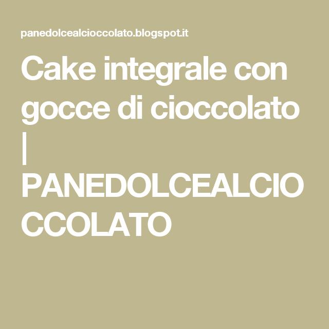 Cake integrale con gocce di cioccolato   PANEDOLCEALCIOCCOLATO