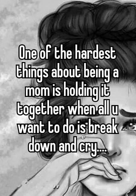 One of the hardest things about being a mom is holding it together when all you  - Single Mom Meme - Ideas of Single Mom Meme #singlemom #mommeme -  One of the hardest things about being a mom is holding it together when all you  Single Mom Meme  Ideas of Single Mom Meme #singlemom #mommeme  One of the hardest things about being a mom is holding it together when all you want to do is break down and cry.