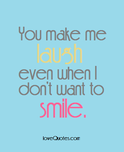 Pin By LoveQuotes On Love Quotes Love Quotes Romantic Love Beauteous You Make Me Laugh When I Dont Even Want To Smile