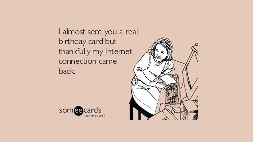 I almost sent you a real birthday card but thankfully my internet 33 funny happy birthday quotes and wishes for facebook bookmarktalkfo Choice Image
