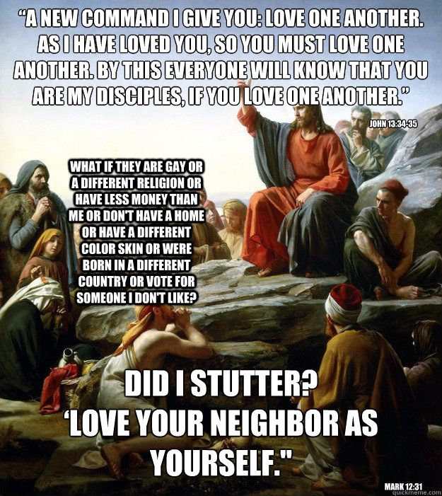 A New Command I Give You Love One Another As I Have Loved You So You Must Love One Another By This E Funny Christian Memes Love Your Neighbour Jesus Memes