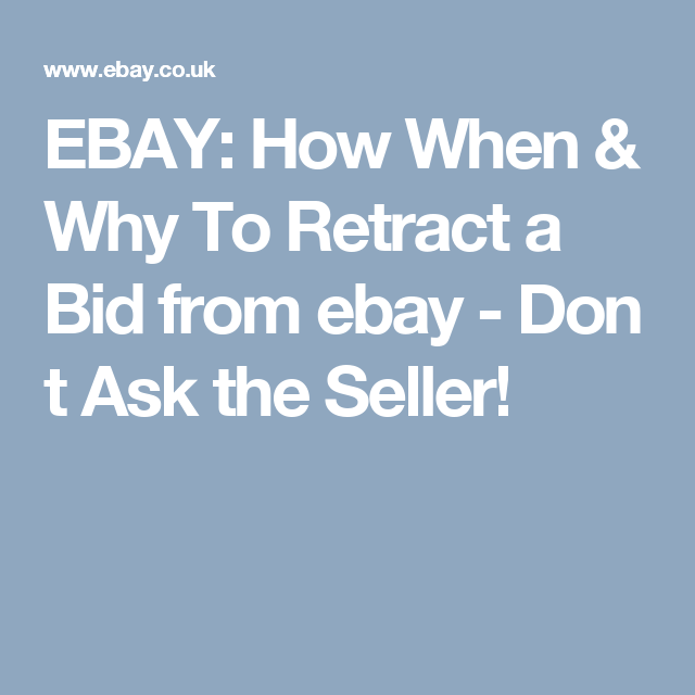 How When Why To Retract A Bid Dont Ask The Seller Bid Seller Good To Know