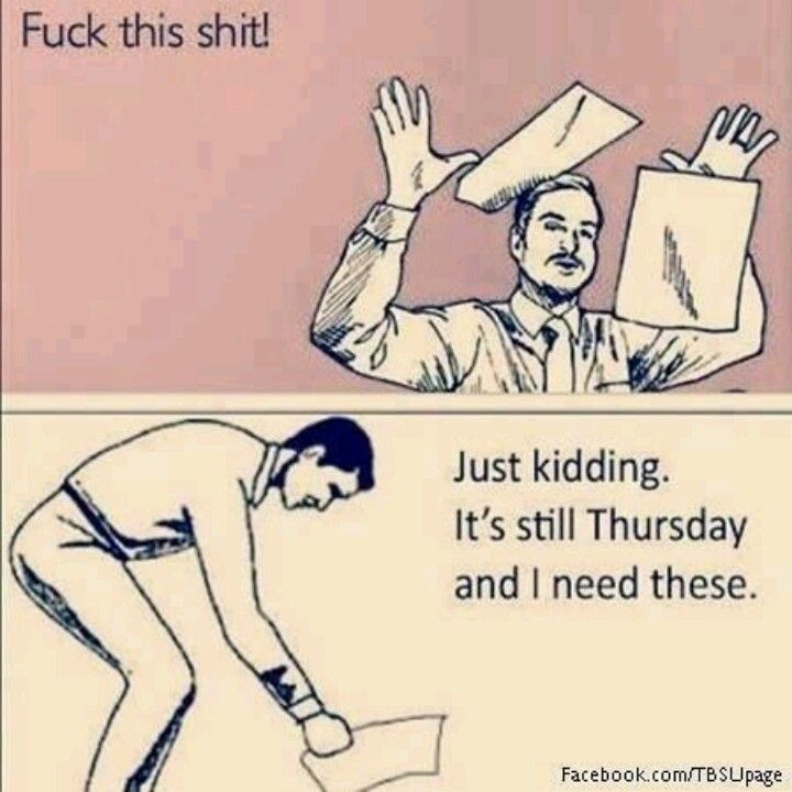 Haha yea too bad its only Thursday