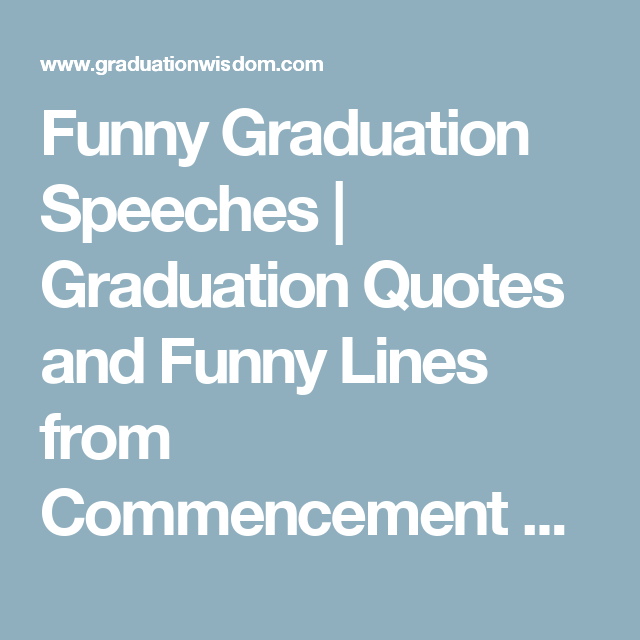 Funny Graduation Speeches  Graduation Quotes And Funny Lines From