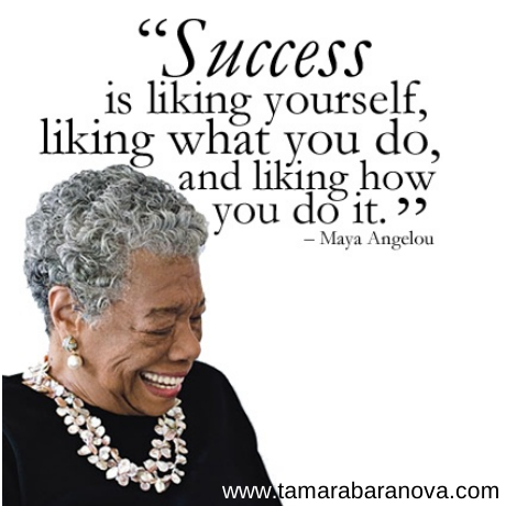 Success is liking yourself, liking what you do, and liking how you do it. http://tamarabaranova.com