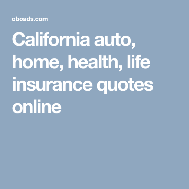 Life Insurance Quotes California Delectable California Auto Home Health Life Insurance Quotes Online