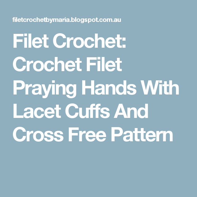 Filet Crochet: Crochet Filet Praying Hands With Lacet Cuffs And Cross Free Pattern