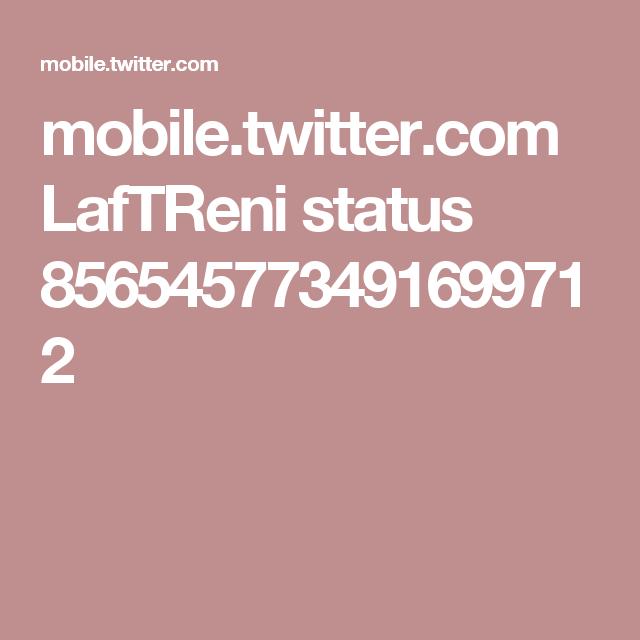 mobile.twitter.com LafTReni status 856545773491699712