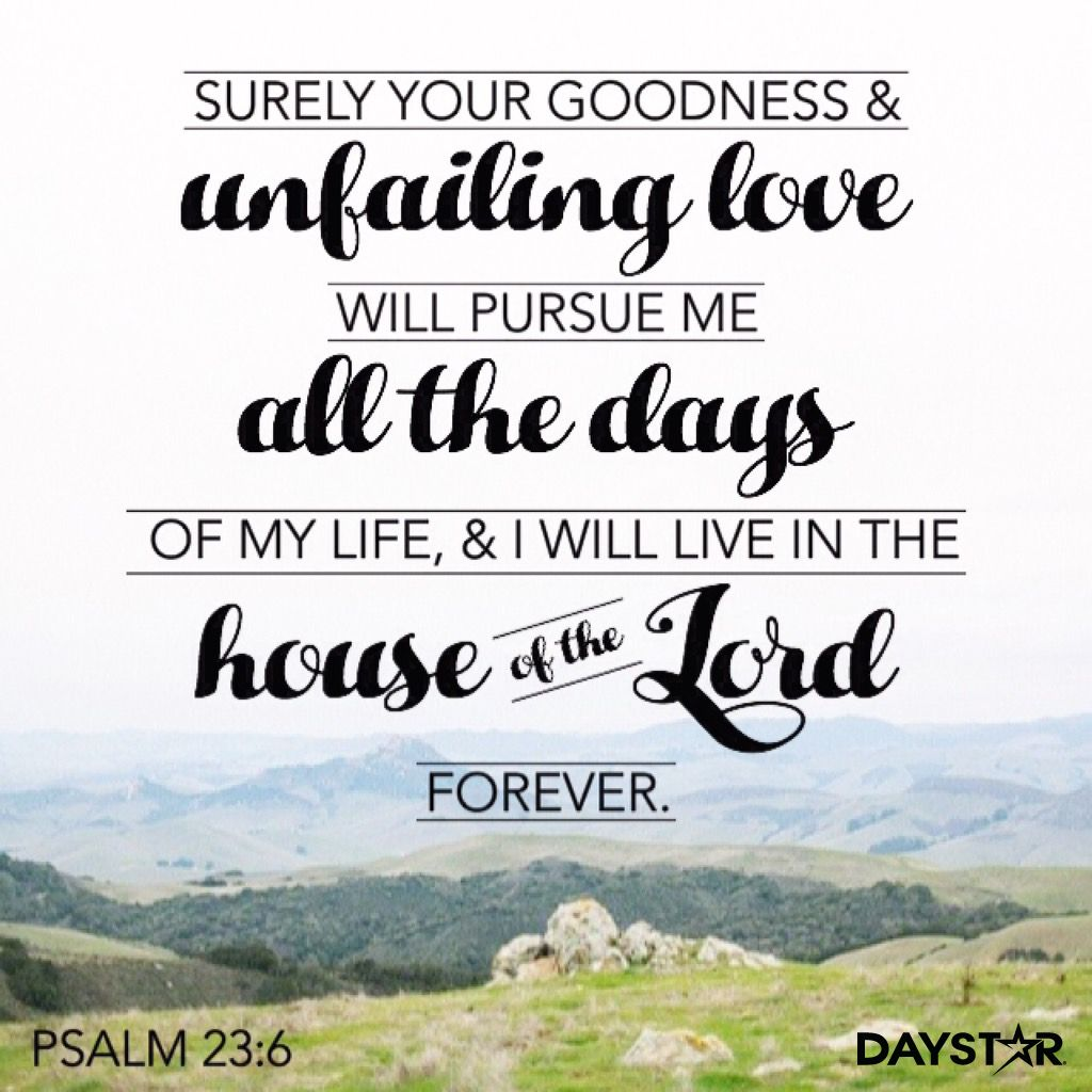 Surely Your Goodness And Unfailing Love Will Pursue Me All The