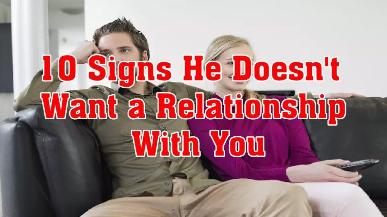 10 Signs He Doesnt Want a Relationship With You