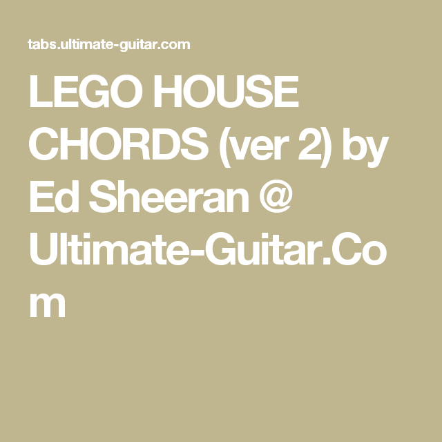 Lego House Chords Ver 2 By Ed Sheeran Ultimate Guitar