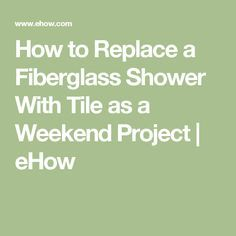 How To Replace A Fiberglass Shower With Tile As A Weekend