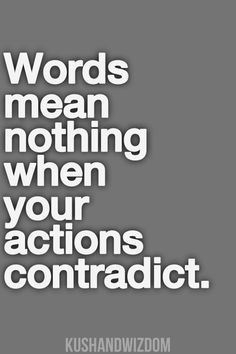 Actions Contradict - Life Quote | Moving On Quotes ...