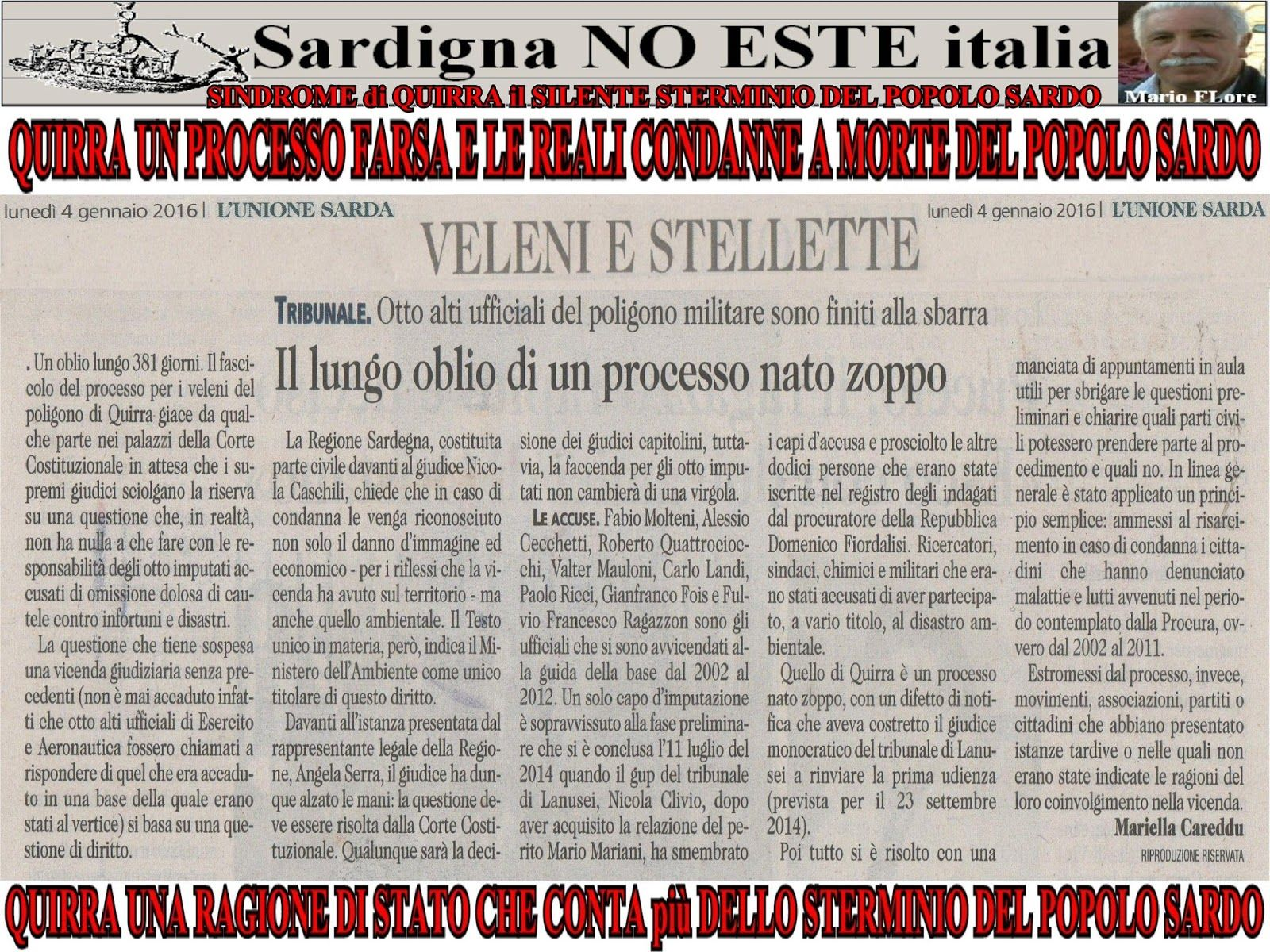 SINDROME di QUIRRA il SILENTE STERMINIO del POPOLO SARDO QUIRRA un PROCESSO FARSA e le REALI CONDANNE a MORTE del POPOLO SARDO QUIRRA una RAGIONE dello STATO italiano CHE CONTA più del POPOLO SARDO  QUIRRA: IL SILENZIO è LA MIGLIORE ARMA di chi NEGA gli ORRORI Ma il POPOLO SARDO non può più TACERE ma CONDANNARE s'italia e gli ASCARI e VASSALLI Sardi servi fedeli politicanti complici e sottomessi a questo CRIMINALE STERMINIO. Sardigna NO ESTE italia.