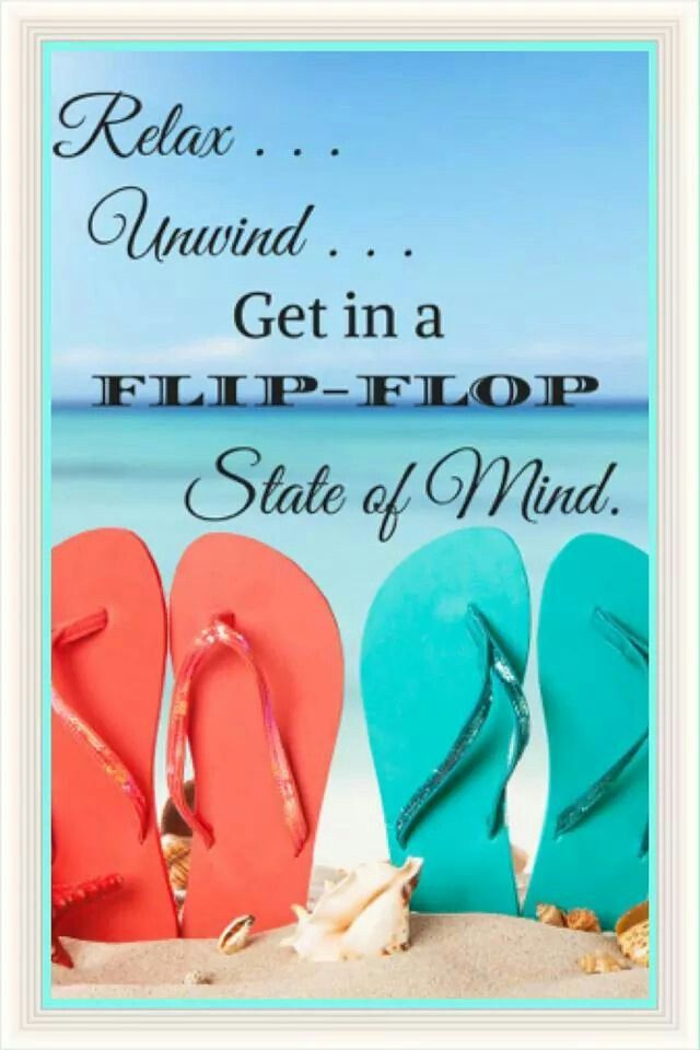 45b3e4bd992 Relax unwind get in a flip flop state of mind.  beach  quotes ...