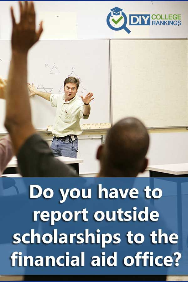 Faq Do I Have To Report Outside Scholarships To The Financial Aid Office Scholarships Financial Aid College Visit