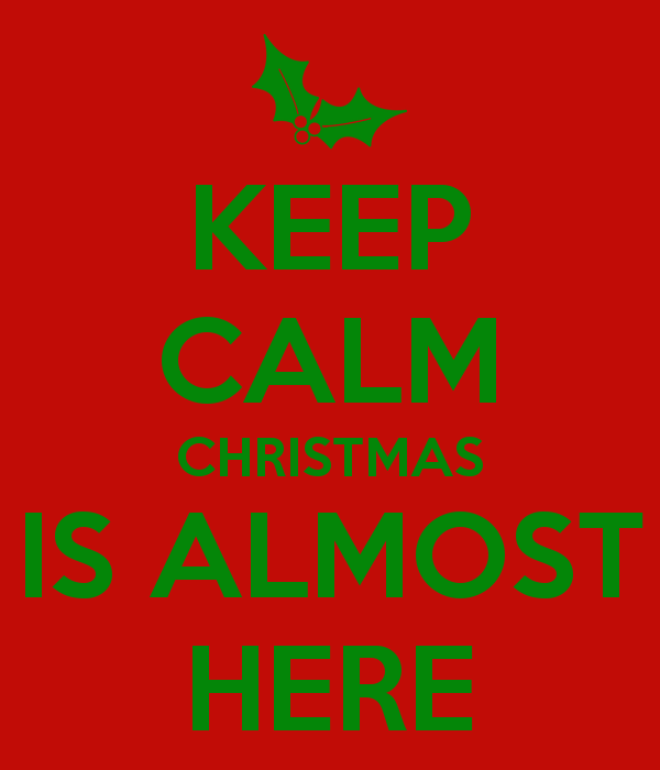 Christmas Is Almost Here Quotes.Christmas Is Almost Here Funny Keep Calm Quotes