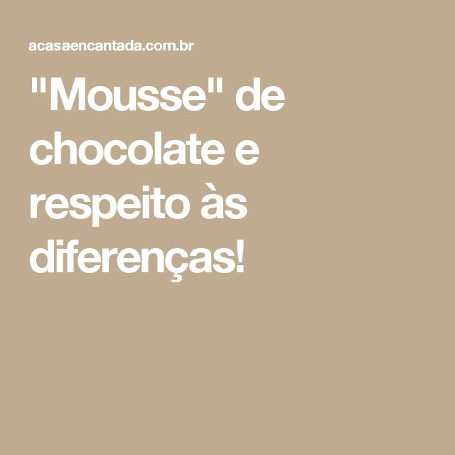"""""""Mousse"""" de chocolate e respeito às diferenças!"""