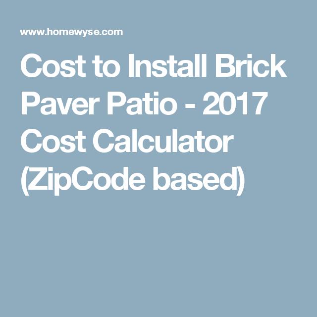 Calculator Cost To Install Brick Paver Patio Paver Patio Cost Brick Pavers Brick Paver Patio
