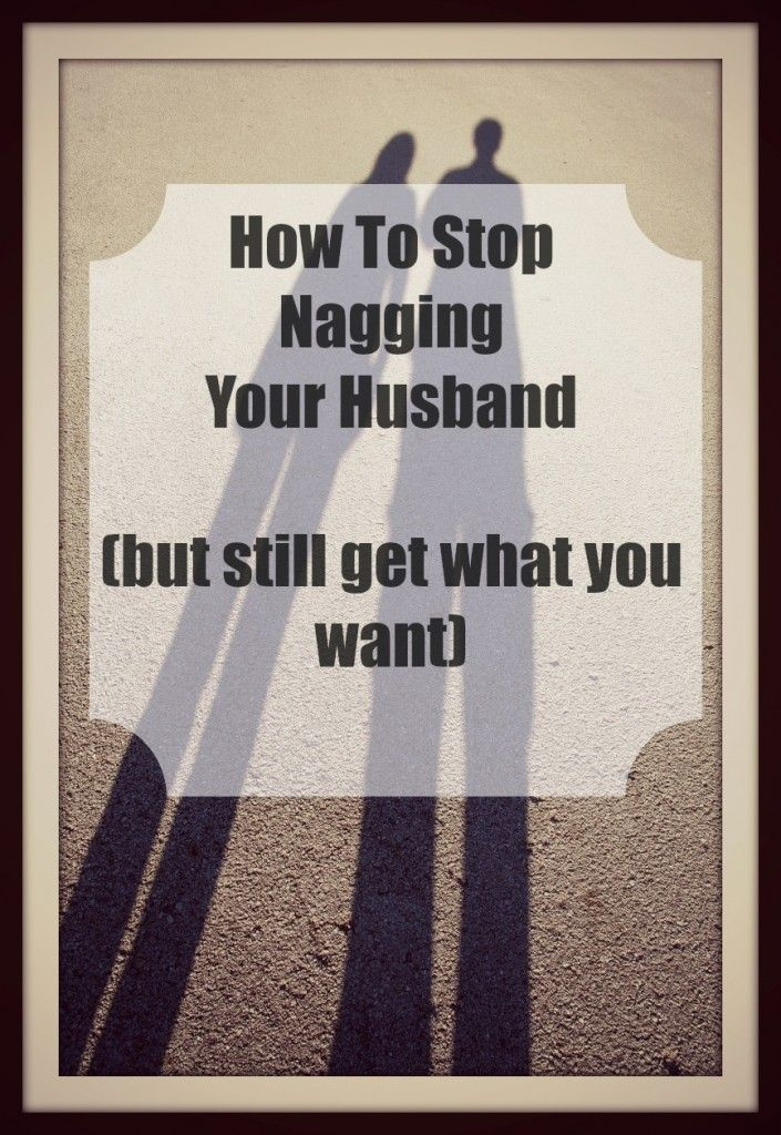 How to stop nagging husband