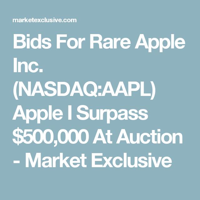 Bids For Rare Apple Inc. (NASDAQ:AAPL) Apple I Surpass $500,000 At Auction - Market Exclusive