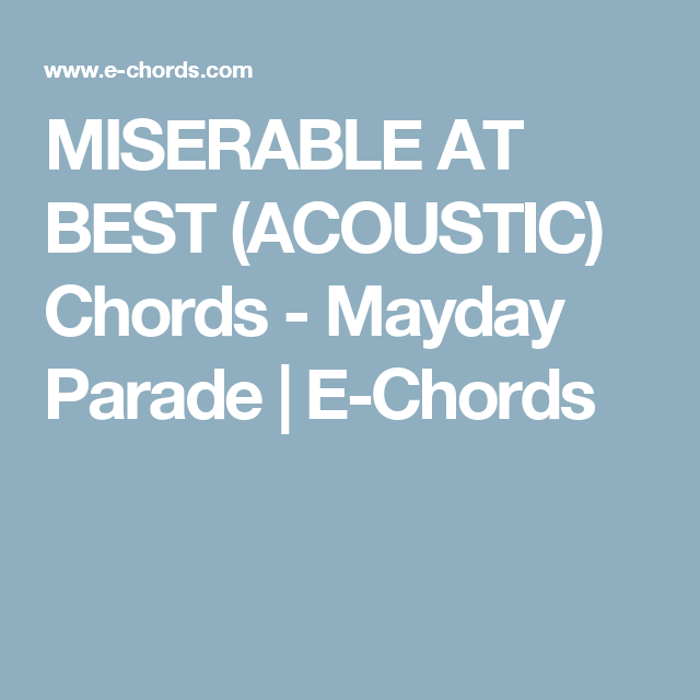 Miserable At Best Acoustic Chords Mayday Parade E Chords I