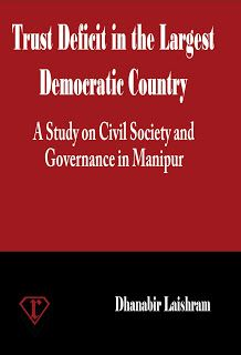 Title: TRUST DEFICIT IN THE LARGEST DEMOCRATIC COUNTRY: A Study on Civil Society and Governance in Manipur Author: Dr. Dhanabir Laishram ISBN: 978-93-82395-13-3 Binding: Hard Cover First Edition: 2013