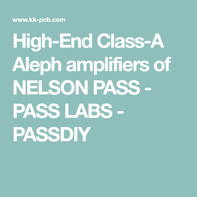 High-end Class-a Aleph Amplifiers Of Nelson Pass