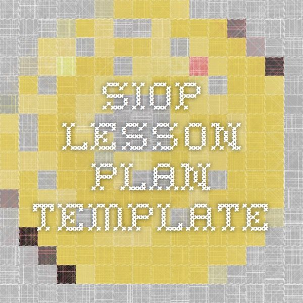 Sample Siop Lesson Plan Template Siop Unit Lesson Plan Template Sei