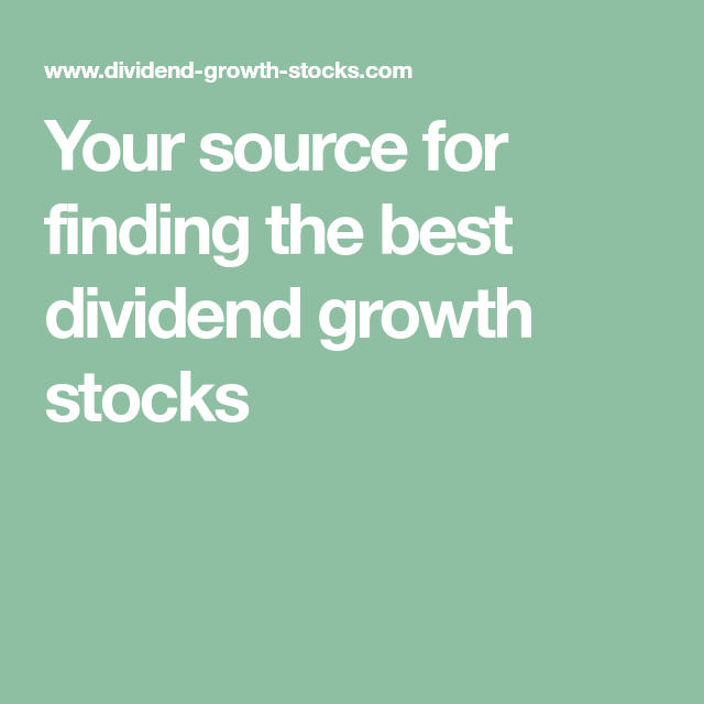 Your source for finding the best dividend growth stocks ...