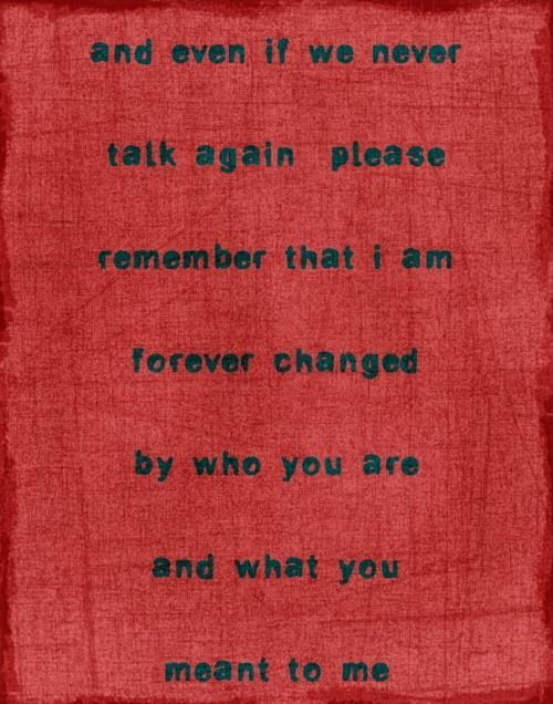 Sometimes things end, friendships, relationships, this is nice to know. (leave out if it was a good or bad change!)