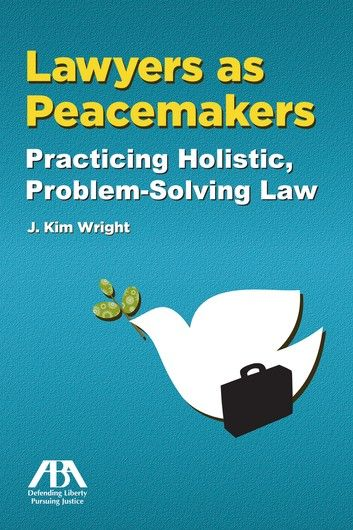 Lawyers As Peacemakers Ebook By J Kim Wright Rakuten Kobo In 2021 Problem Solving Solving Holistic