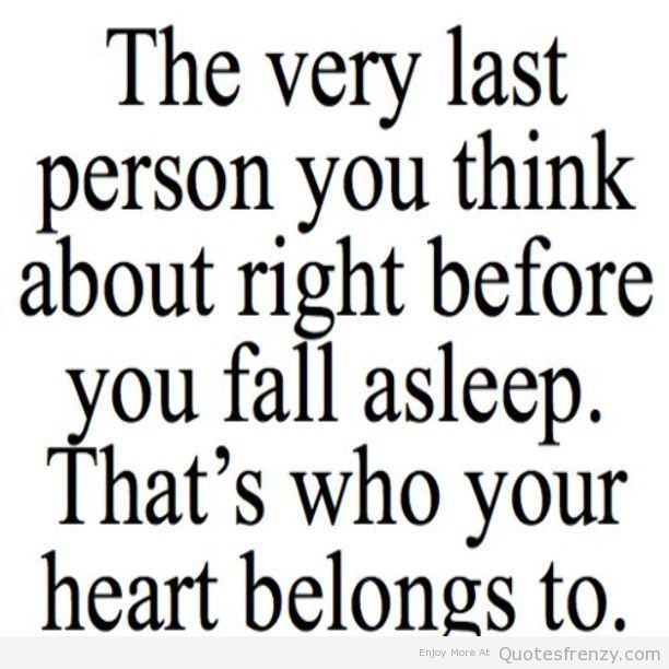 The Very Last Person You Think About Right Before You Fall Asleep Thts Who Your Heart Belongs To Cute Boyfriend Quotes Boyfriend Quotes Night Love Quotes