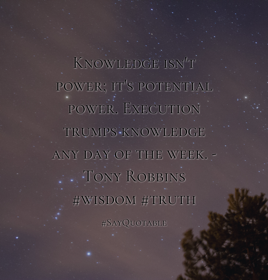 Quotes about knowledge isn t power it s potential power execution trumps knowledge any