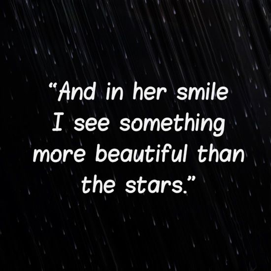 And In Her Smile I See Something More Beautiful Than The Stars Lovequotes Love Smile Quotes Her Smile Quotes Smile Quotes Beautiful