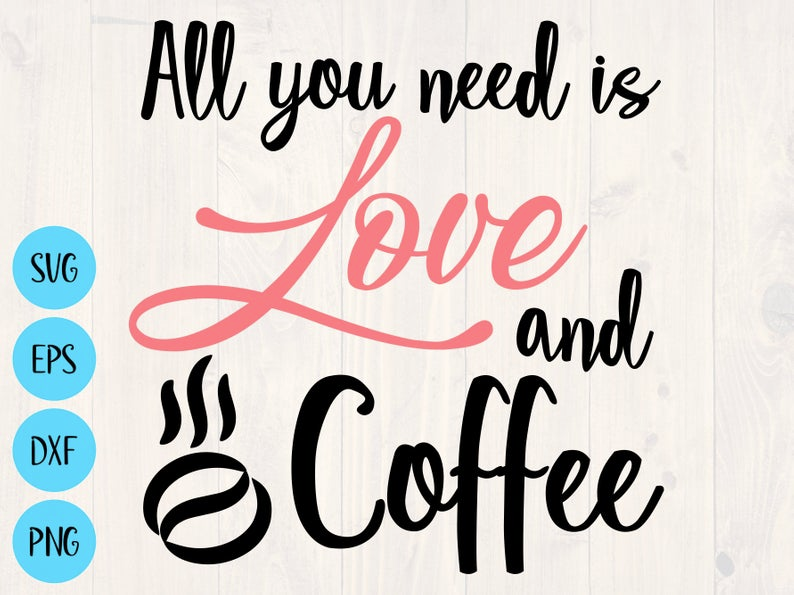 Download All you need is love and coffee svg, png, eps, and dxf ...
