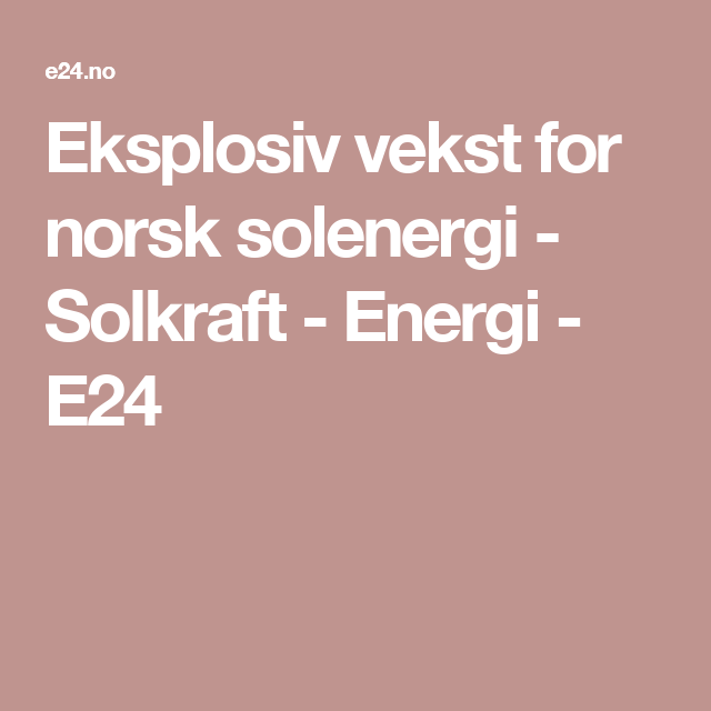 Eksplosiv vekst for norsk solenergi - Solkraft - Energi - E24