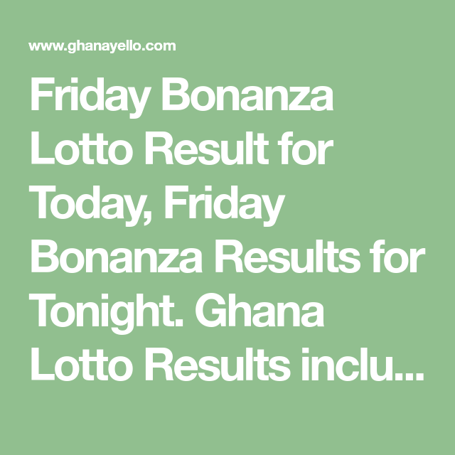 Friday Bonanza Lotto Result for Today, Friday Bonanza