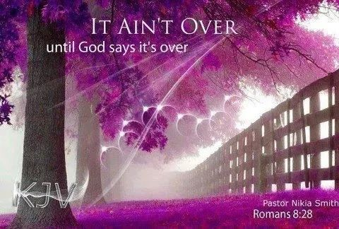 It ain't over until God says it's over