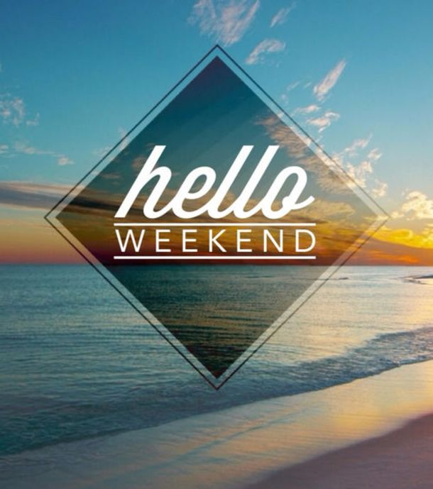14 Hello Weekend Quotes To Start Your Weekend