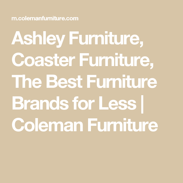 Ashley Furniture, Coaster Furniture, The Best Furniture Brands For Less | Coleman  Furniture